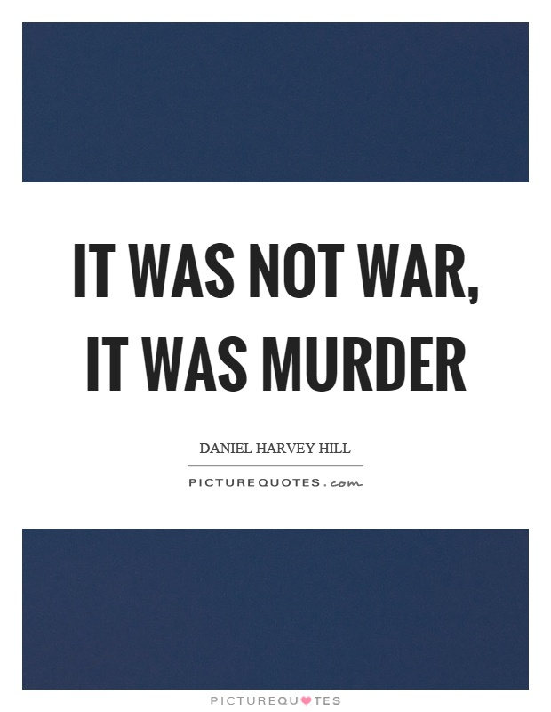 It was not war, it was murder Picture Quote #1