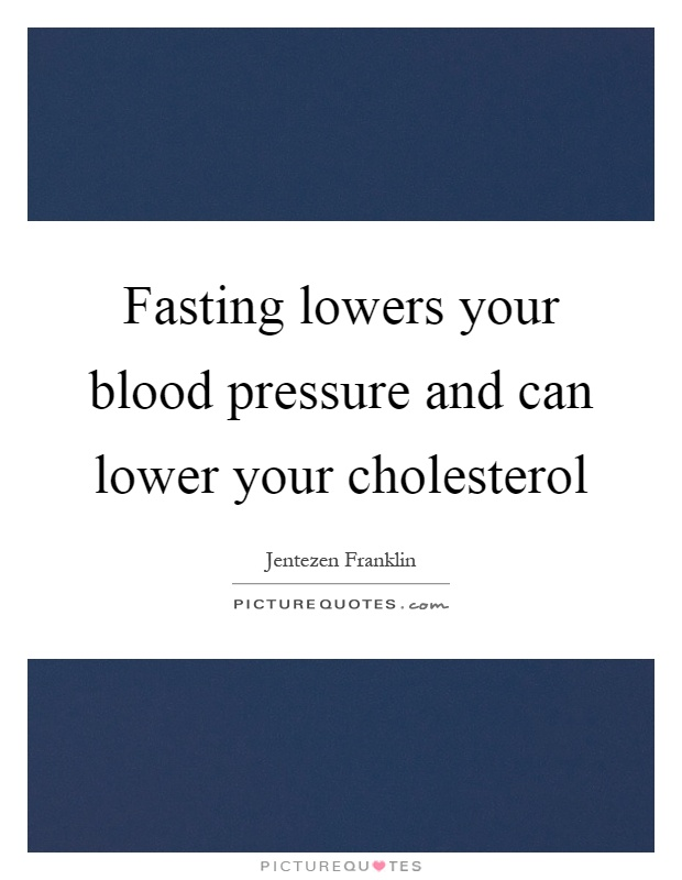 Fasting lowers your blood pressure and can lower your cholesterol Picture Quote #1