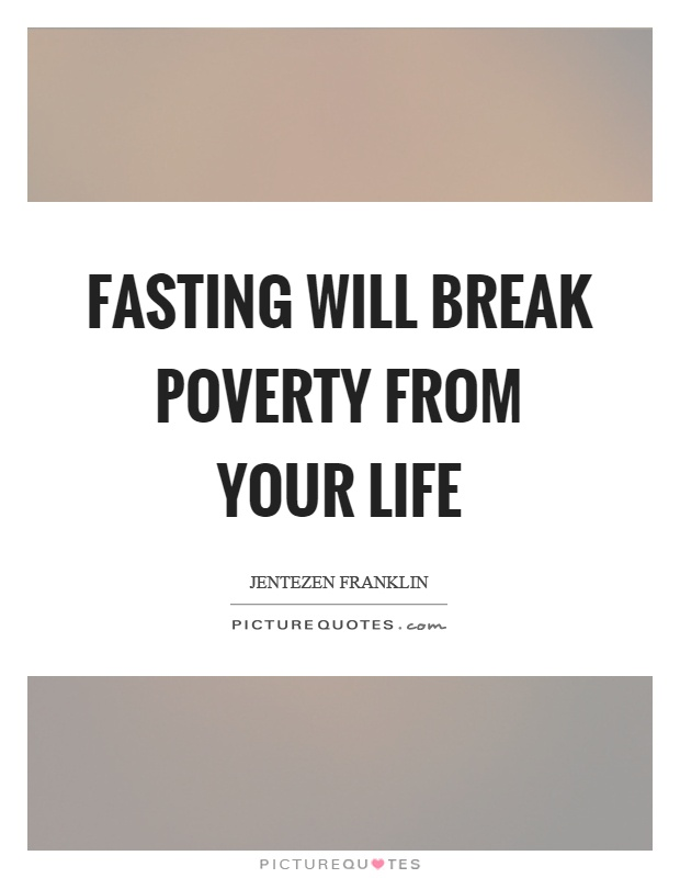 Fasting will break poverty from your life Picture Quote #1