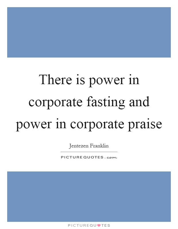 There is power in corporate fasting and power in corporate praise Picture Quote #1