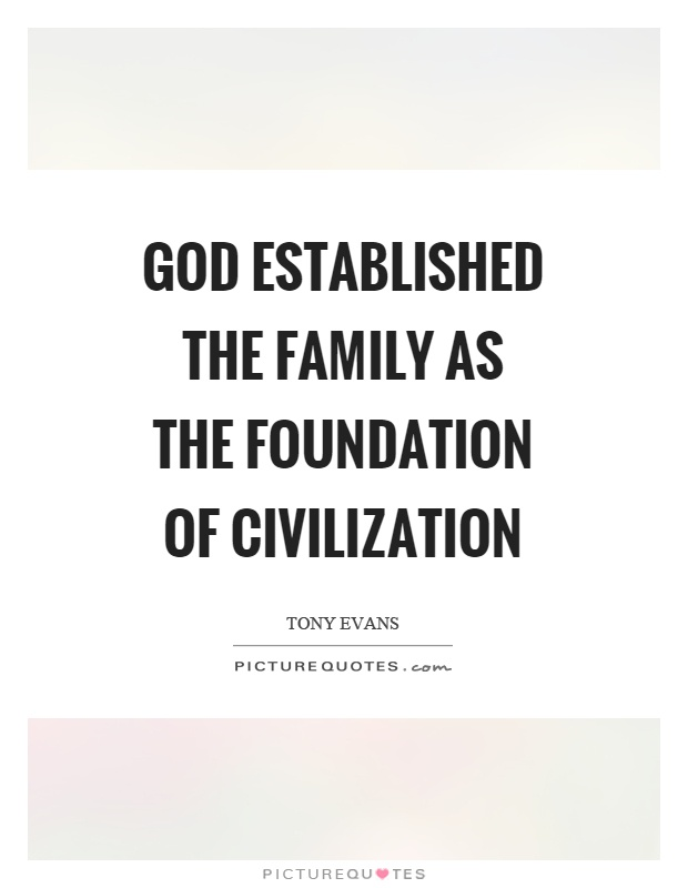 God established the family as the foundation of civilization Picture Quote #1