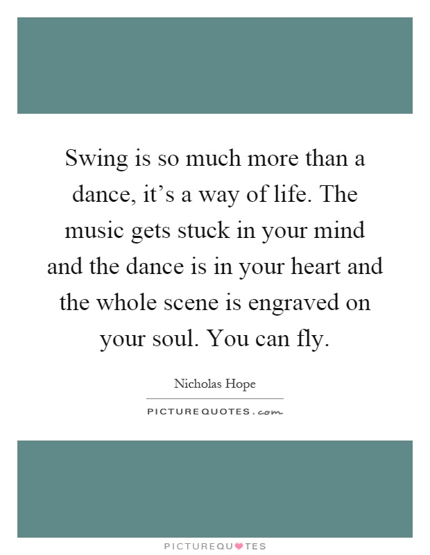 Swing Is So Much More Than A Dance It 39 S A Way Of Life The Picture Quotes