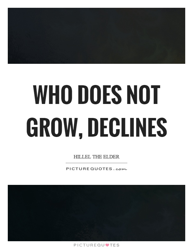 Who does not grow, declines Picture Quote #1