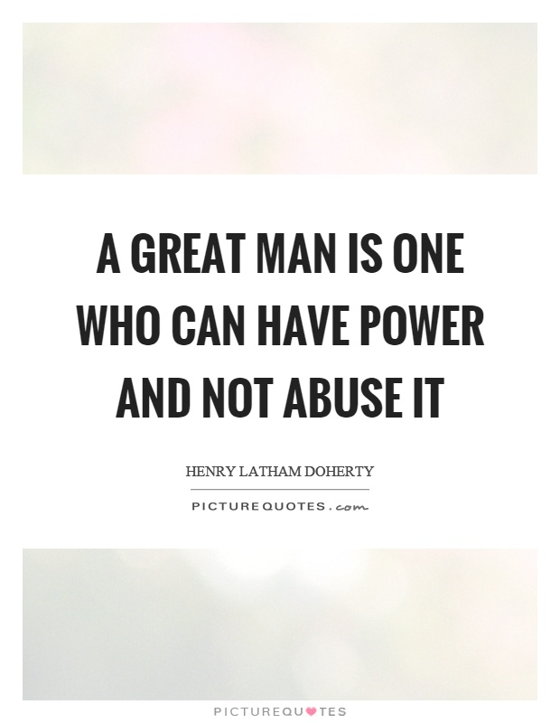 A great man is one who can have power and not abuse it Picture Quote #1