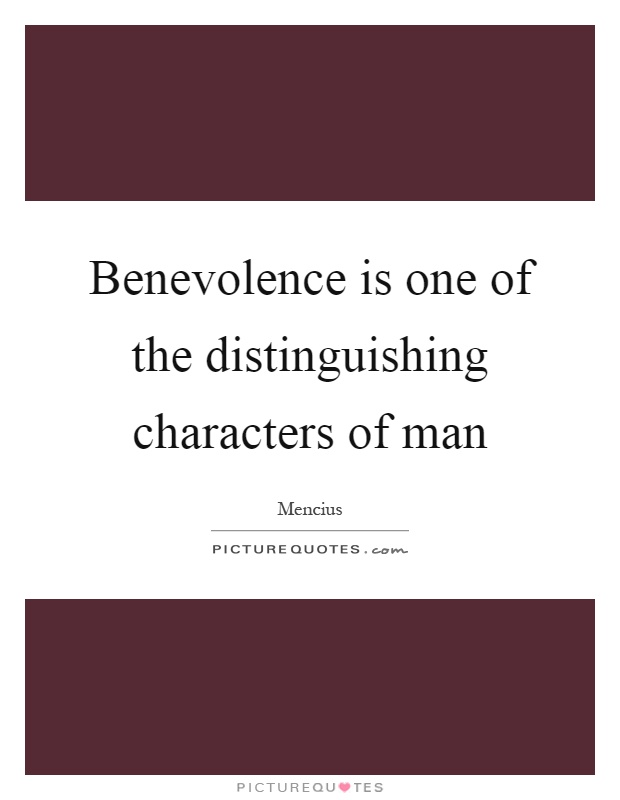 Benevolence is one of the distinguishing characters of man Picture Quote #1