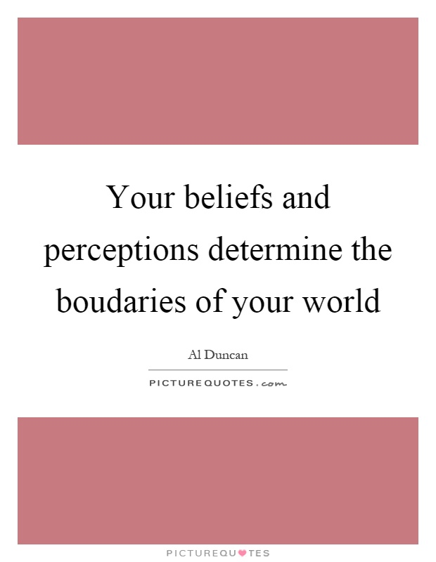 Your beliefs and perceptions determine the boudaries of your world Picture Quote #1