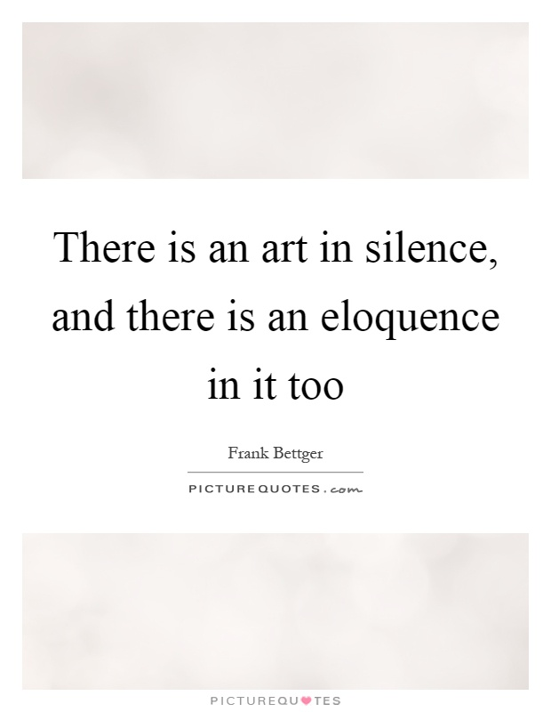 There is an art in silence, and there is an eloquence in it too Picture Quote #1