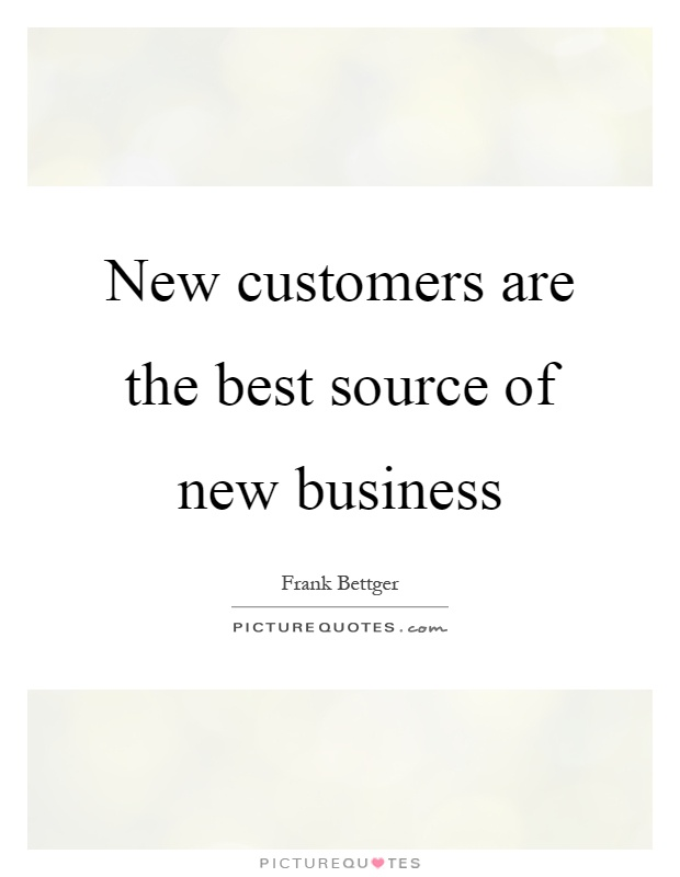 New customers are the best source of new business Picture Quote #1