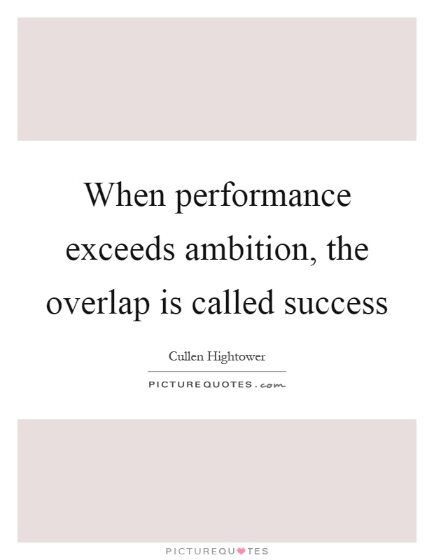 When performance exceeds ambition, the overlap is called success Picture Quote #1