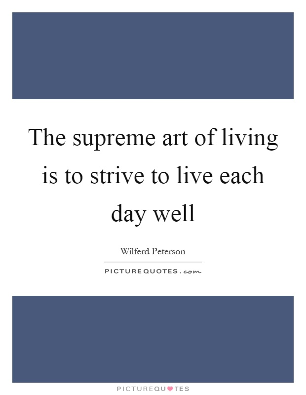The supreme art of living is to strive to live each day well Picture Quote #1
