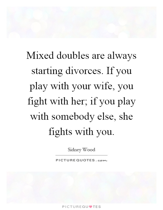 Mixed Doubles Are Always Starting Divorces. If You Play