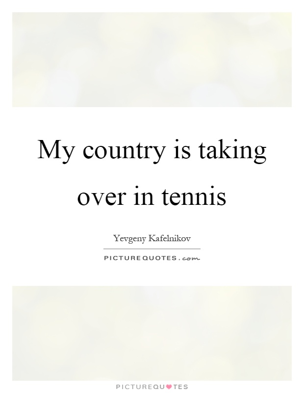 My country is taking over in tennis Picture Quote #1