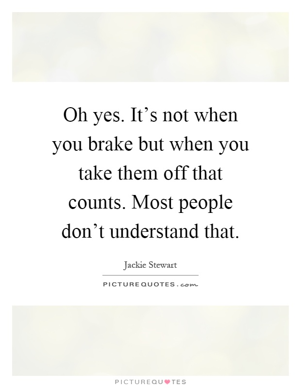 Brake Quotes Oh Yesit's Not When You Brake But When You Take Them Off That