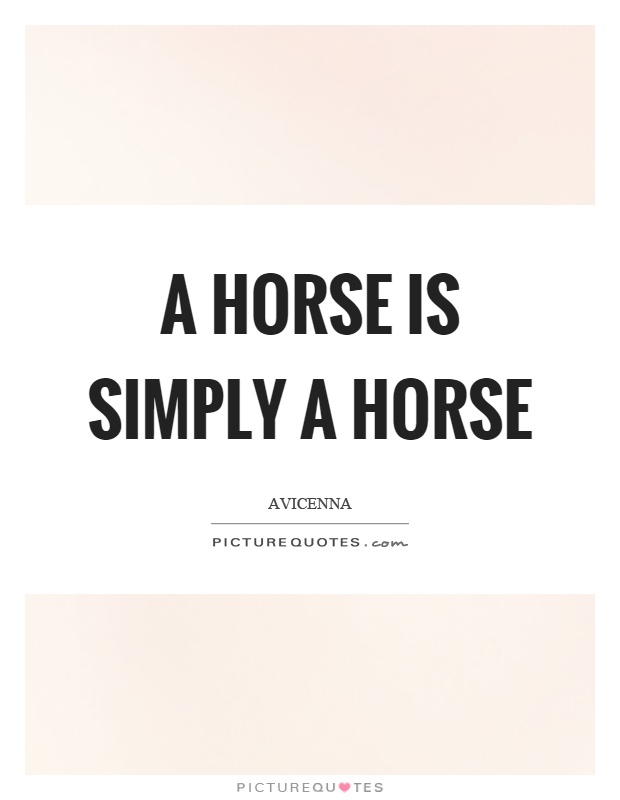 A horse is simply a horse Picture Quote #1