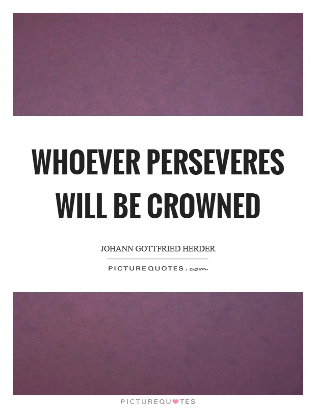 Whoever perseveres will be crowned Picture Quote #1