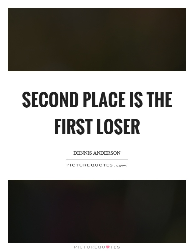Second place is the first loser Picture Quote #1