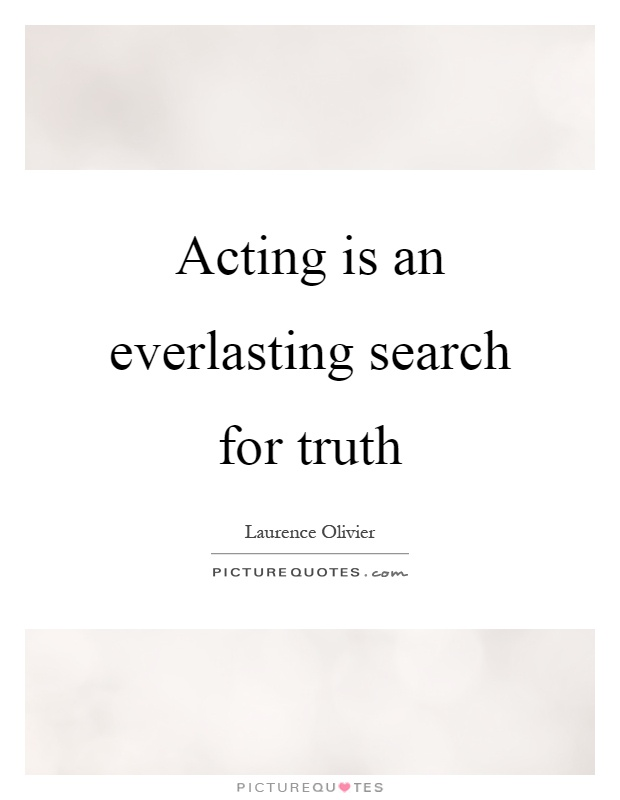 Acting is an everlasting search for truth Picture Quote #1