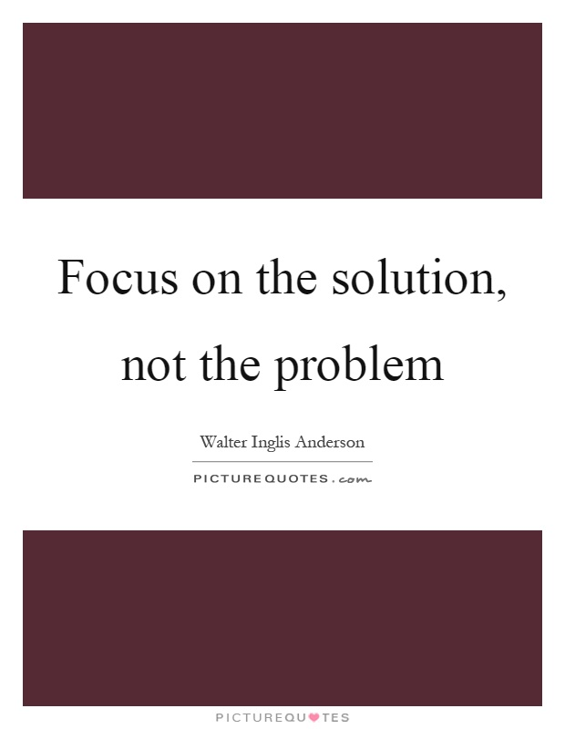 Focus on the solution, not the problem Picture Quote #1