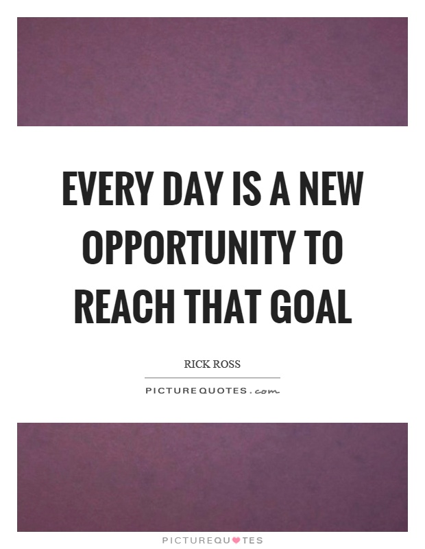 Every day is a new opportunity to reach that goal Picture Quote #1