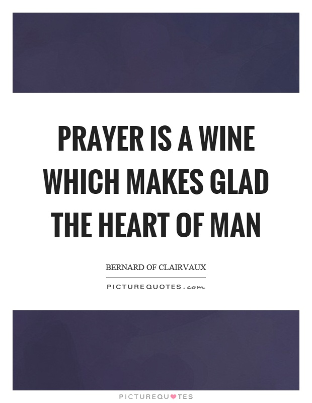 Prayer is a wine which makes glad the heart of man Picture Quote #1
