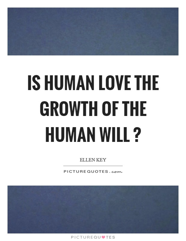 Is human love the growth of the human will? Picture Quote #1