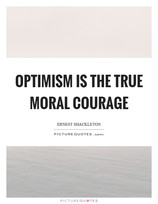 Optimism is the true moral courage Picture Quote #1