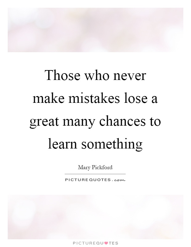 Those who never make mistakes lose a great many chances to learn something Picture Quote #1