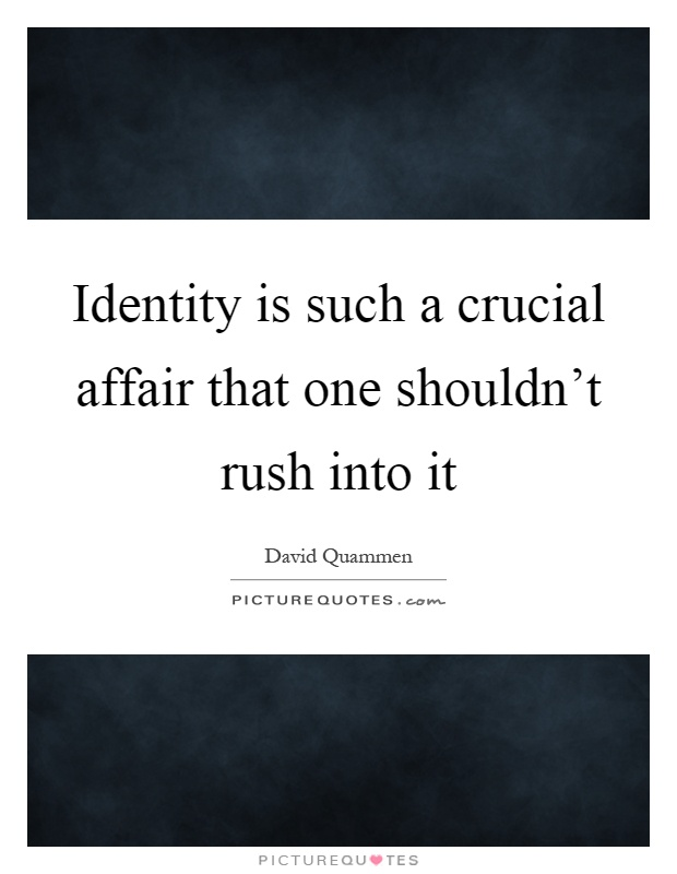 Identity is such a crucial affair that one shouldn't rush into it Picture Quote #1