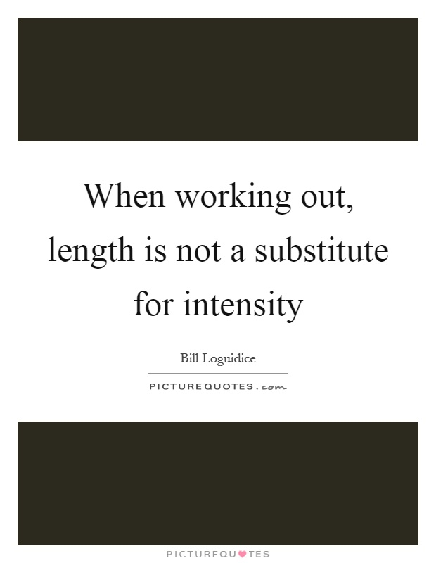 When working out, length is not a substitute for intensity Picture Quote #1