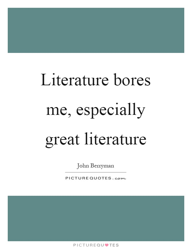Literature bores me, especially great literature Picture Quote #1