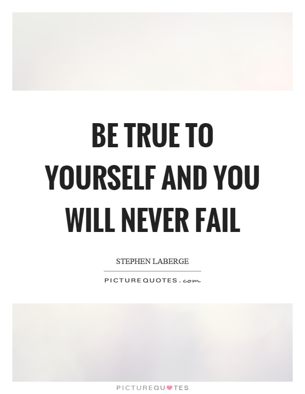Be true to yourself and you will never fail Picture Quote #1
