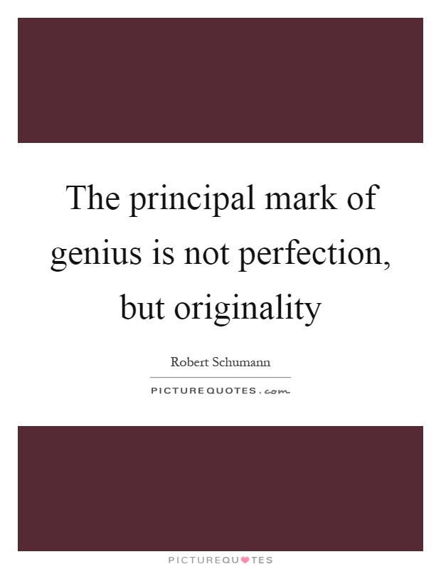 The principal mark of genius is not perfection, but originality Picture Quote #1