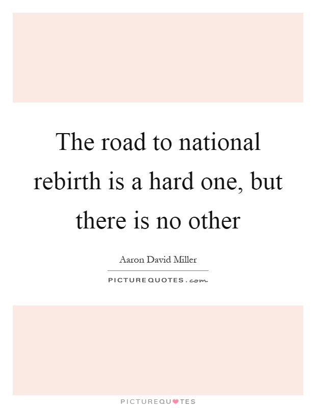 The Road To National Rebirth Is A Hard One But There Is No Other