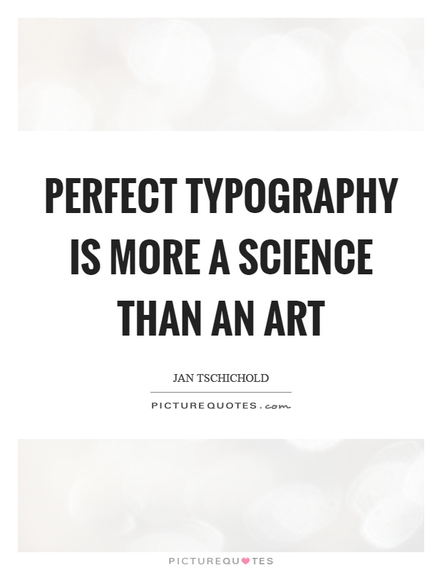 Perfect typography is more a science than an art Picture Quote #1