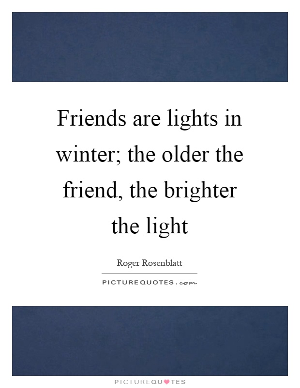 Friends are lights in winter; the older the friend, the brighter the light Picture Quote #1