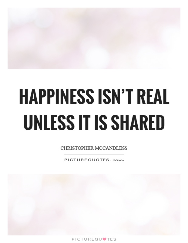 Happiness isn't real unless it is shared Picture Quote #1