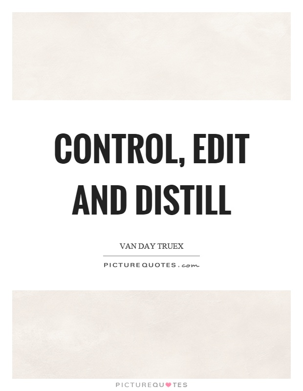 control edit and distill picture quotes