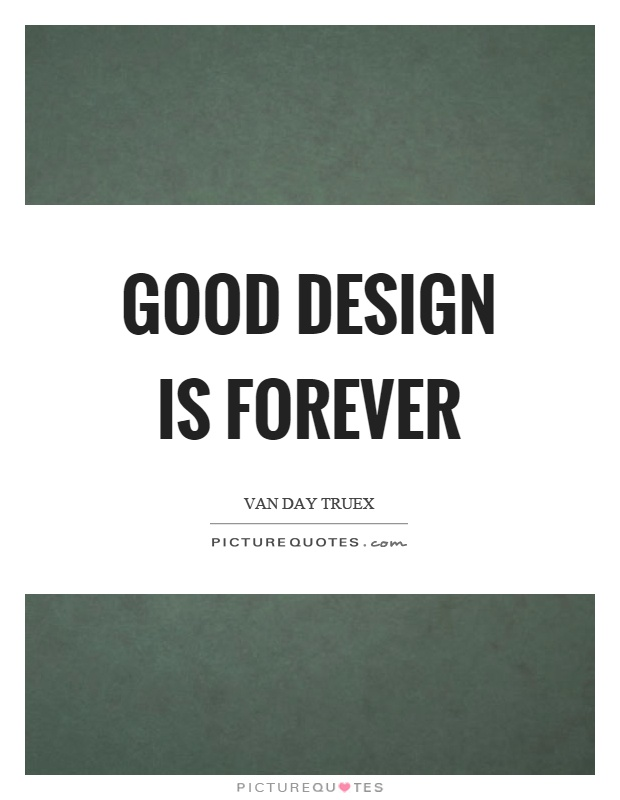 Good design is forever Picture Quote #1