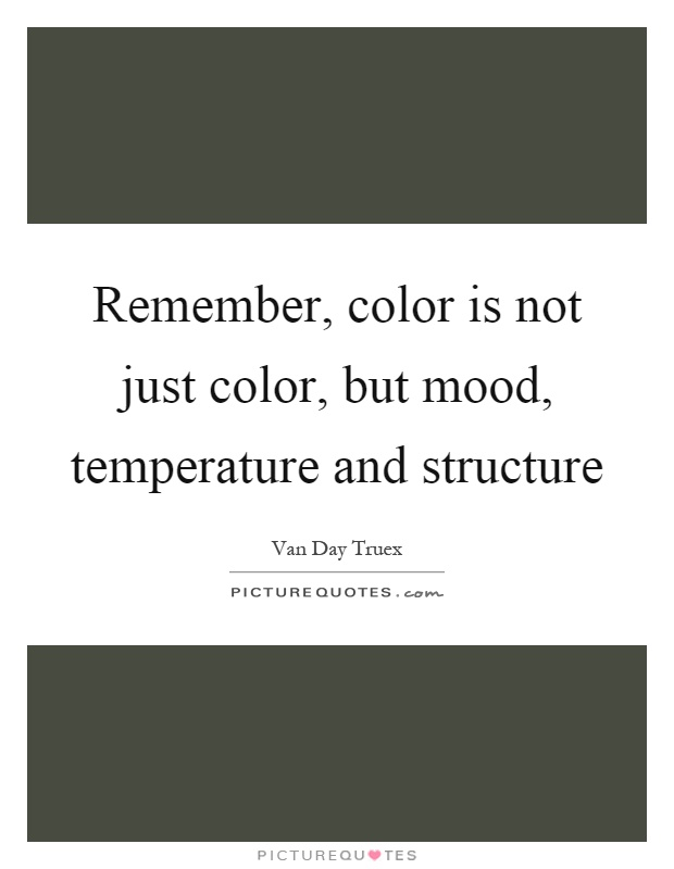 Remember, color is not just color, but mood, temperature and structure Picture Quote #1
