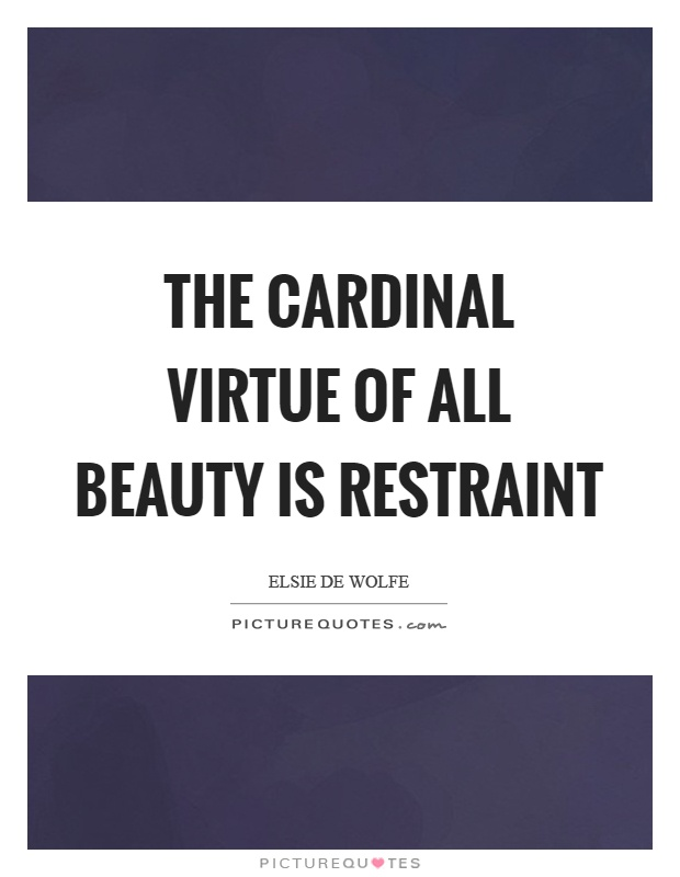 The cardinal virtue of all beauty is restraint Picture Quote #1