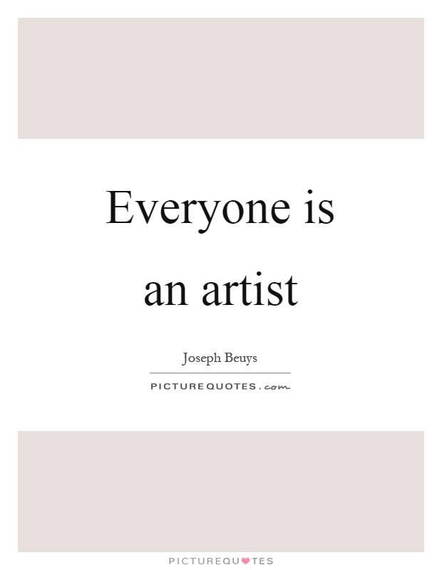 Everyone is an artist Picture Quote #1