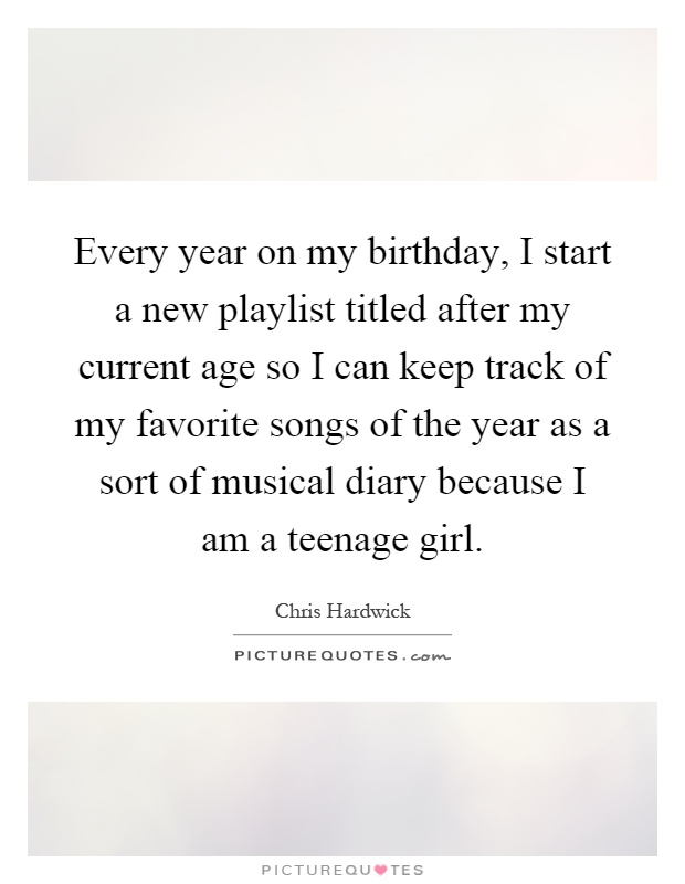Every year on my birthday, I start a new playlist titled after ...