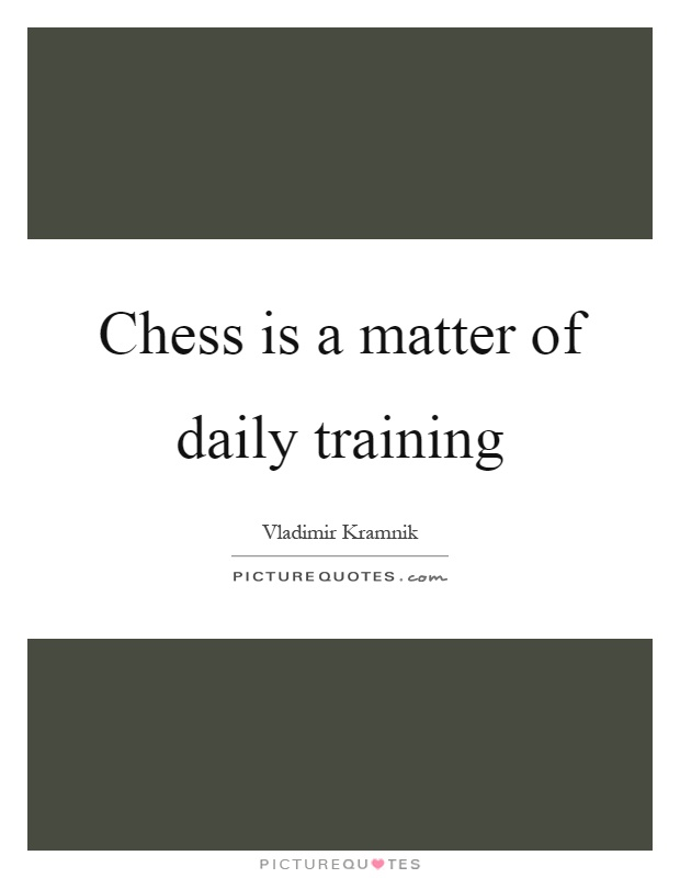 Chess is a matter of daily training Picture Quote #1