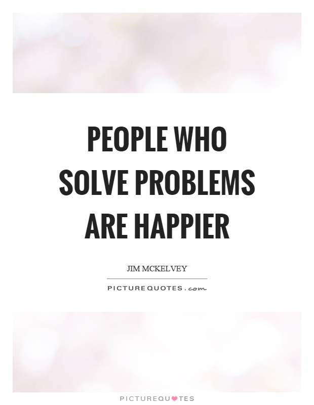 People who solve problems are happier Picture Quote #1