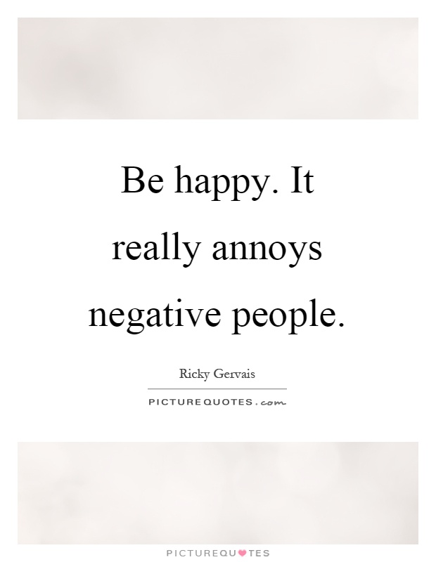 Be happy. It really annoys negative people | Picture Quotes