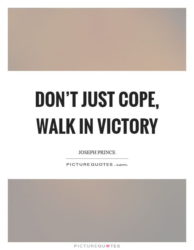 Don't just cope, walk in victory Picture Quote #1