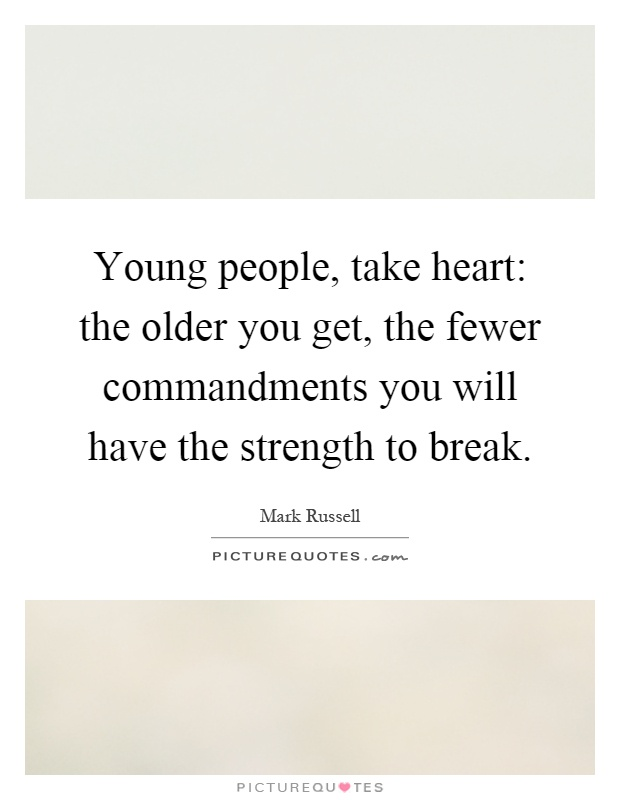 Young people, take heart: the older you get, the fewer commandments you will have the strength to break Picture Quote #1