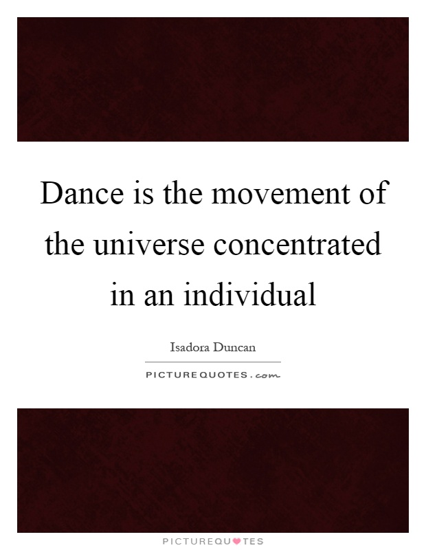 Dance is the movement of the universe concentrated in an individual Picture Quote #1