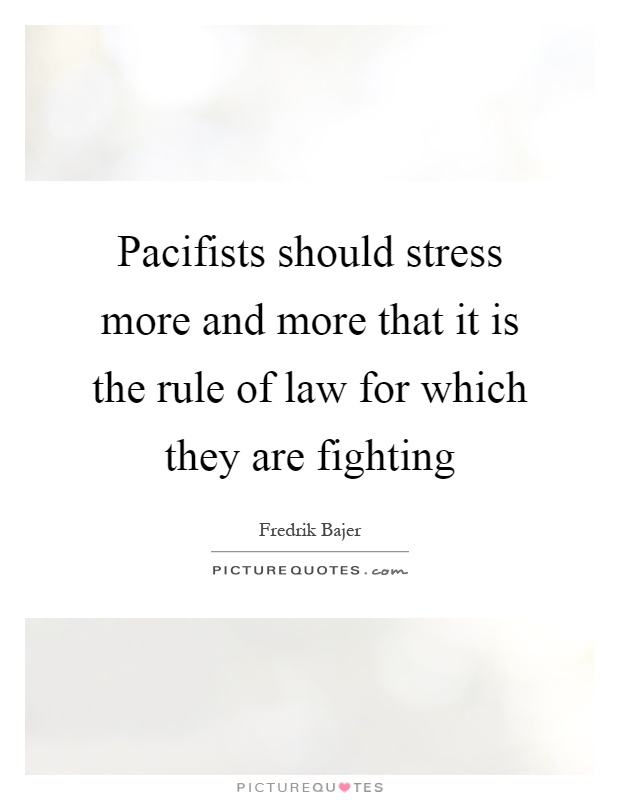 Pacifists should stress more and more that it is the rule of law for which they are fighting Picture Quote #1