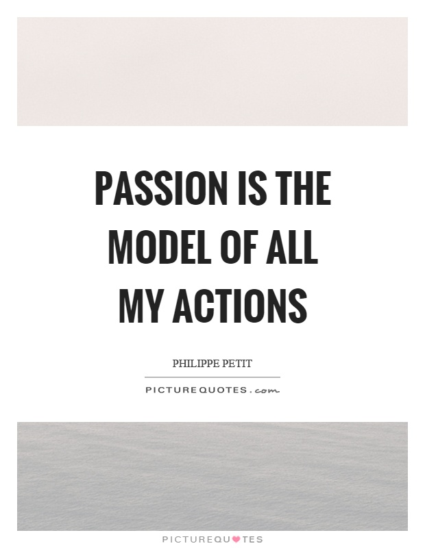 Passion is the model of all my actions Picture Quote #1